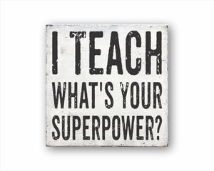 I Teach What's Your Superpower? Box Sign