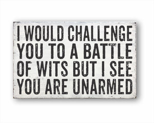 I Would Challenge You To A Battle Of Wits But I See You Are Unarmed Sign