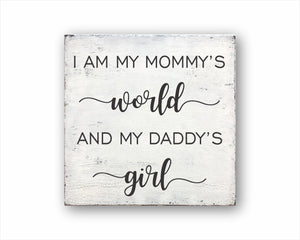 I Am My Mommy's World And My Daddy's Girl Box Sign