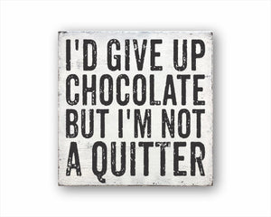 I'd Give Up Chocolate But I'm Not A Quitter Box Sign