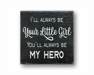 I'll Always Be Your little Girl You'll Always Be My Hero Sign