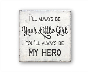 I'll Always Be Your little Girl You'll Always Be My Hero: Rustic Square Wood Sign