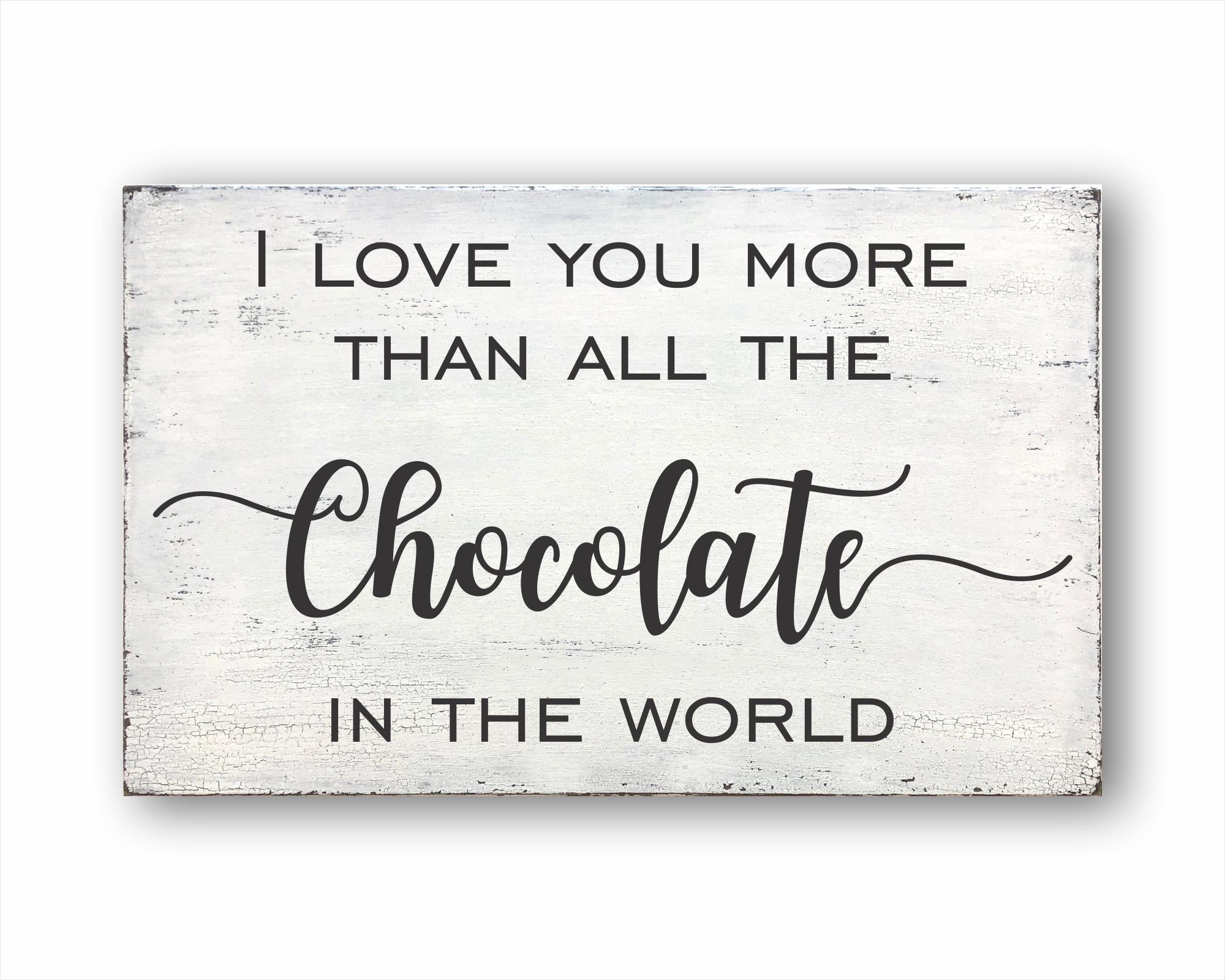 I Love You More Than All The Chocolate In The World: Rustic Rectangular Wood Sign