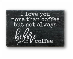 I Love You More Than Coffee But Not Always Before Coffee Sign