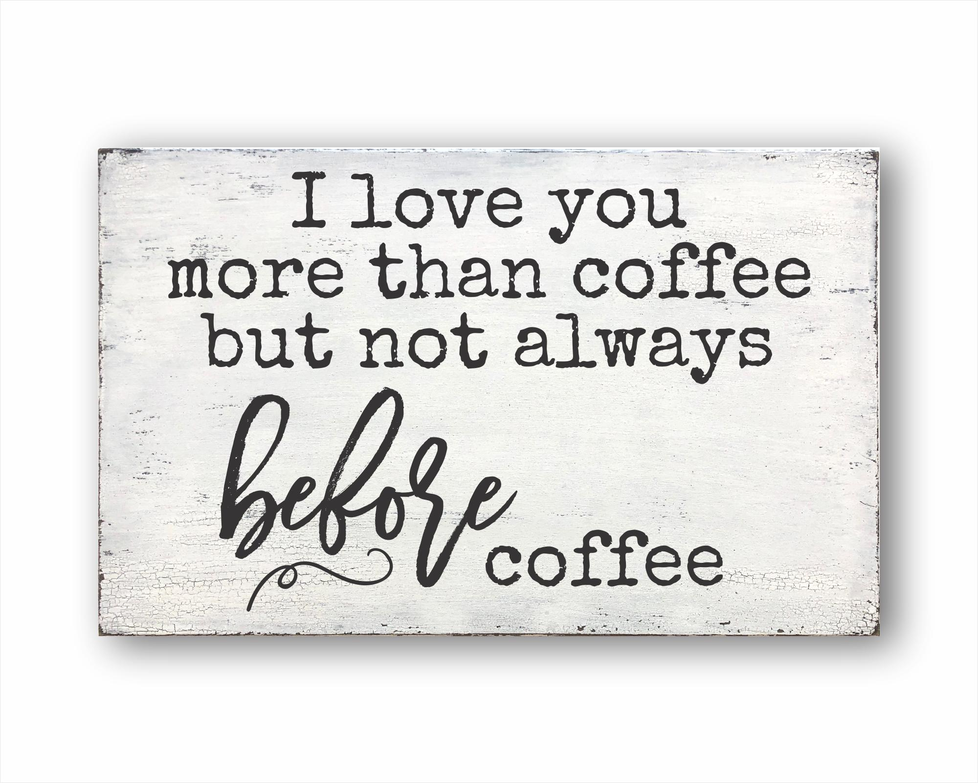 I Love You More Than Coffee But Not Always Before Coffee: Rustic Rectangular Wood Sign