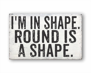 I'm In Shape. Round Is A Shape. Box Sign