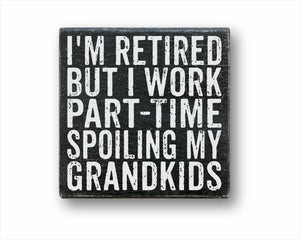 I'm Retired But I Work Part-Time Spoiling My Grandkids Sign