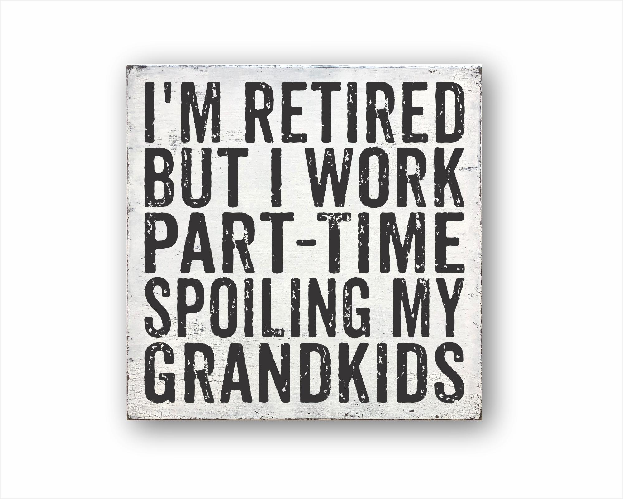 I'm Retired But I Work Part Time Spoiling My Grandkids: Rustic Square Wood Sign
