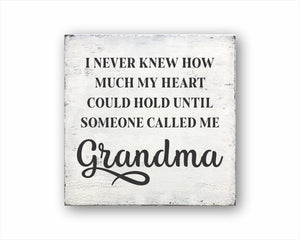 I Never Knew How Much My Heart Could Hold Until Someone Called Me Grandma Sign