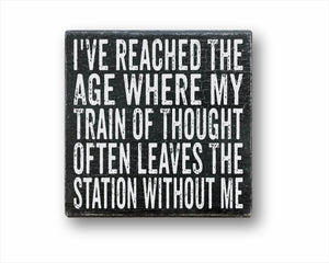 I've Reached The Age Where My Train Of Thought Often Leaves The Station Without Me Box Sign
