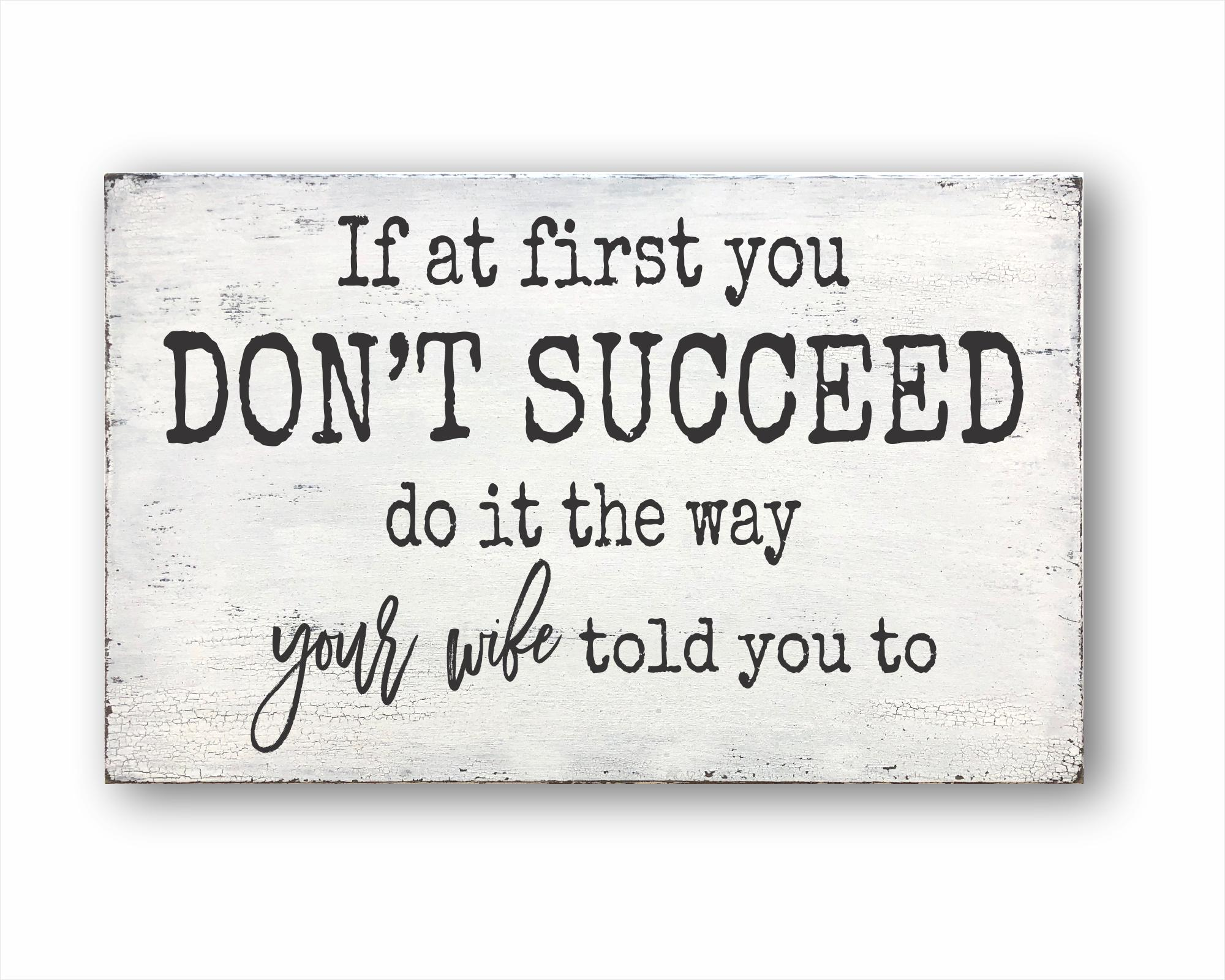 If At First You Don't Succeed Do It The Way Your Wife Told You To: Rustic Rectangular Wood Sign