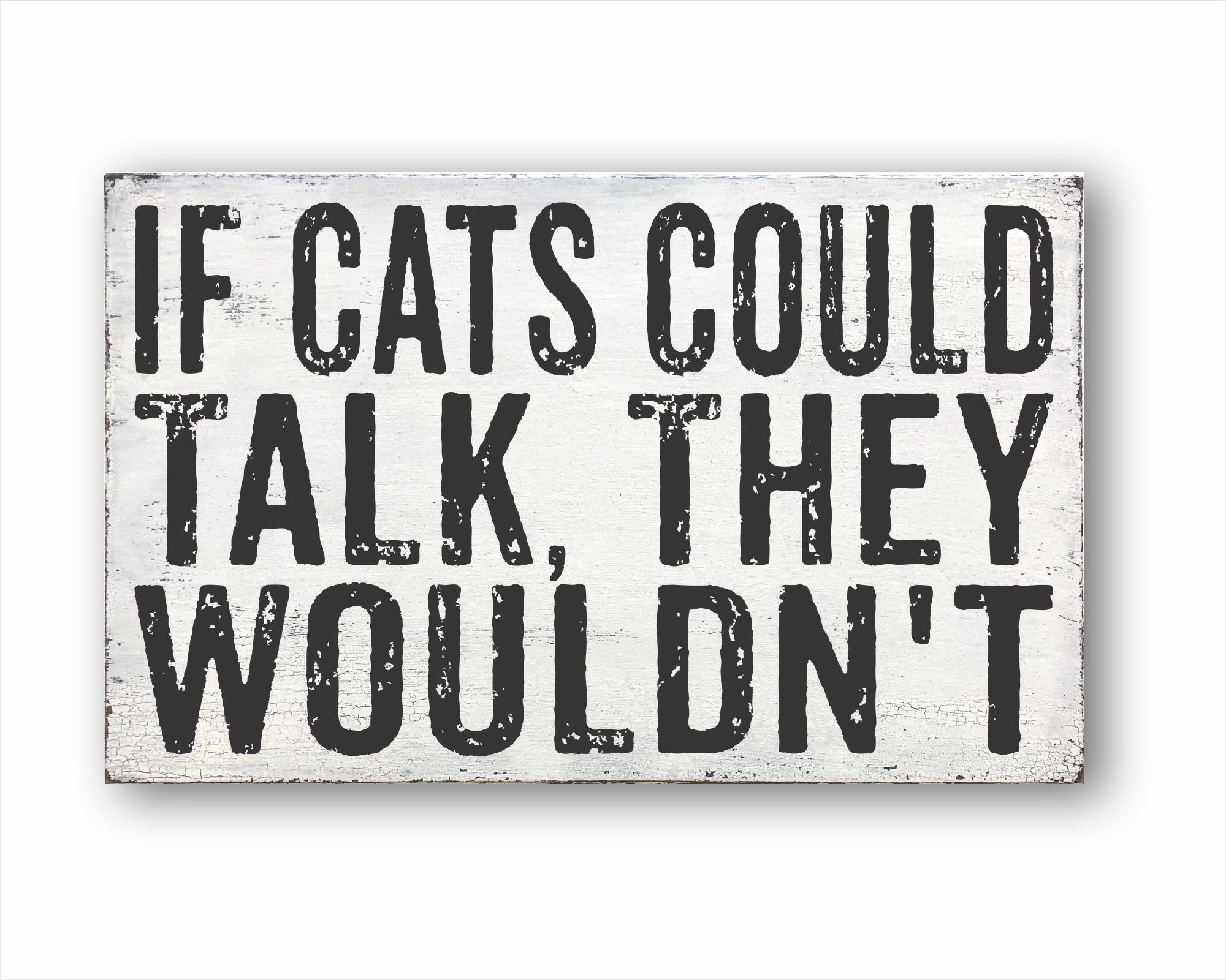 If Cats Could Talk, They Wouldn't: Rustic Rectangular Wood Sign