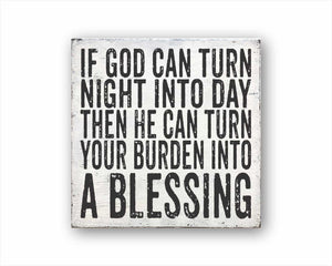 If God Can Turn Night Into Day Then He Can Turn Your Burden Into a Blessing Sign