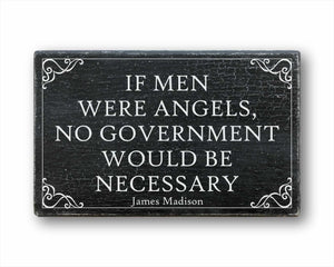 If Men Were Angels, No Government Would Be Necessary James Madison: Rustic Rectangular Wood Sign