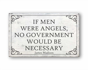 If Men Were Angels, No Government Would Be Necessary James Madison Box Sign