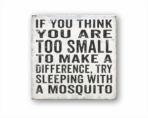If You Think You Are Too Small To Make A Difference, Try Sleeping With A Mosquito Box Sign