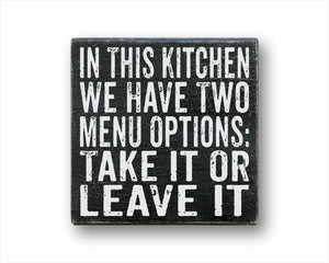 In This Kitchen We Have Two Menu Options: Take It Or Leave It Box Sign