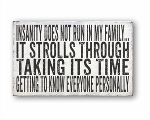 Insanity Does Not Run In My Family... It Strolls Through Taking Its Time Getting To Know Everyone Personally Box Sign
