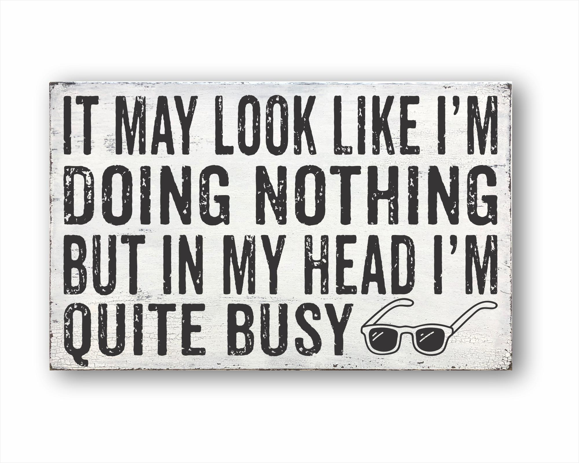 It May look Like I'm Doing Nothing But In My Head I'm Quite Busy: Rustic Rectangular Wood Sign