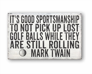 It's Good Sportsmanship To Not Pick Up Lost Golf Balls While They Are Still Rolling Mark Twain Sign