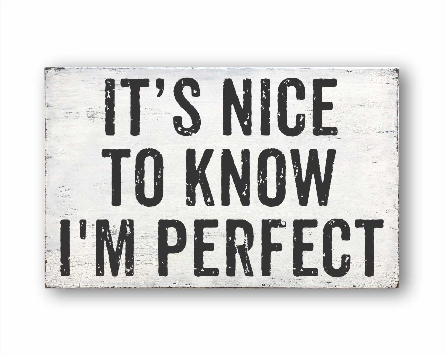 It's Nice To Know I'm Perfect: Rustic Rectangular Wood Sign