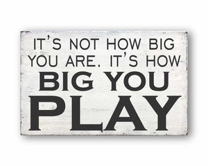 It's Not How Big You Are It's How Big You Play: Rustic Rectangular Wood Sign