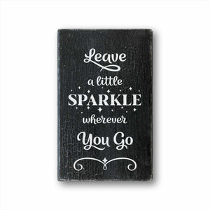 leave a little sparkle wherever you go box sign