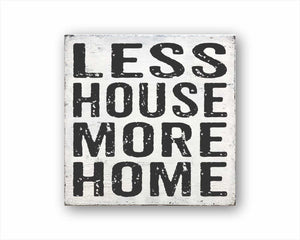 less house more home box sign