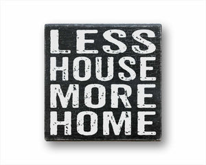 Less House More Home Sign