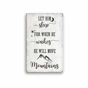 Let Him Sleep For When He Wakes He Will Move Mountains: Rustic Rectangular Wood Sign