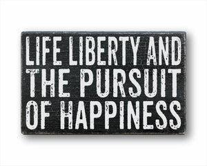 Life Liberty And The Pursuit Of Happiness Box Sign