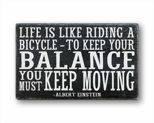 Life Is Like Riding A Bicycle, To Keep Your Balance You Must Keep Moving Sign-2