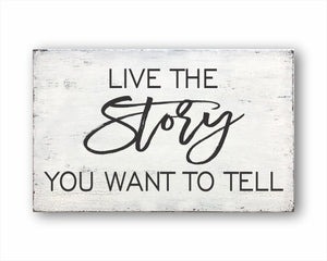 Live The Story You Want To Tell Sign