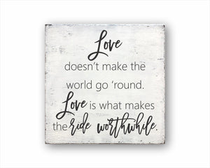 Love Doesn't Make The World Go 'Round. Love Is What Makes The Ride Worthwhile Box Sign