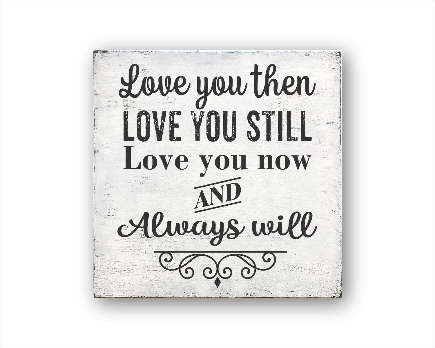 Love You Then Love You Still Love You Now And Always Will: Rustic Square Wood Sign