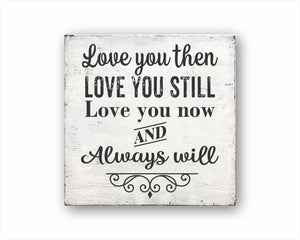 love you then love you still love you now and always will box sign