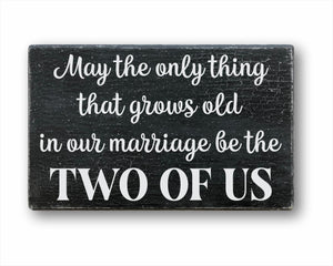 May The Only Thing That Grows Old In Our Marriage Be The Two Of Us Box Sign