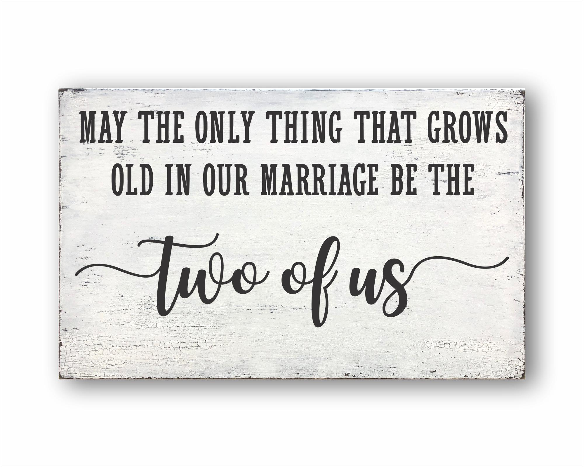 May The Only Thing That Grows Old In Our Marriage Be The Two Of Us Sign: Rustic Rectangular Wood Sign