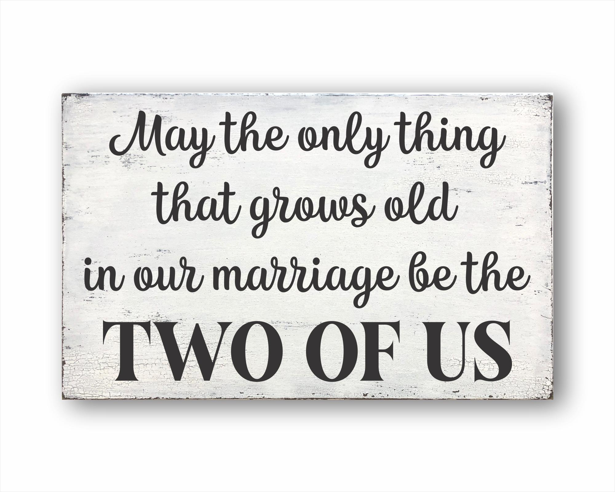 May The Only Thing That Grows Old In Our Marriage Be The Two Of Us: Rustic Rectangular Wood Sign
