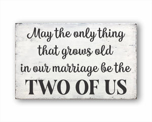 May The Only Thing That Grows Old In Our Marriage Be The Two Of Us Sign