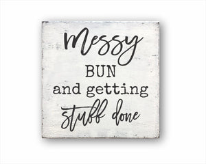 Messy Bun And Getting Stuff Done Box Sign