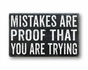 Mistakes Are Proof That You Are Trying Sign