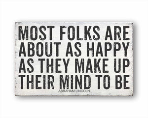 Most Folks Are About As Happy As They Make Up Their Mind To Be Sign