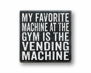 My Favorite Machine At The Gym Is The Vending Machine Box Sign