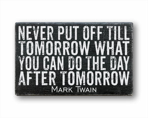 Never Put Off Till Tomorrow What You Can Do The Day After Tomorrow Mark Twain: Rustic Rectangular Wood Sign
