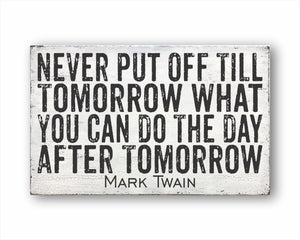 Never Put Off Till Tomorrow What You Can Do The Day After Tomorrow Mark Twain Box Sign