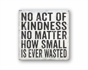 No Act Of Kindness No Matter How Small Is Ever Wasted Sign