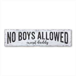 No Boys Allowed Except Daddy Plank Sign
