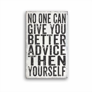 No One Can Give You Better Advice Then Yourself Sign
