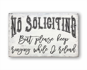No Soliciting But Please Keep Ringing While I Reload Box Sign